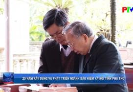25 năm xây dựng và phát triển ngành bảo hiểm xã hội tỉnh Phú Thọ