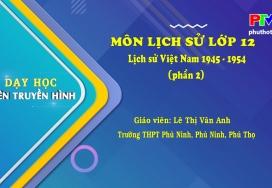 Môn Lịch sử lớp 12 - Lịch sử Việt Nam 1945 - 1954 (P2)