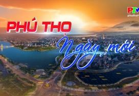 Phú Thọ ngày mới ngày 10-6-2021