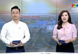 Phú Thọ ngày mới ngày 15-6-2021