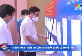 Bí thư tỉnh ủy kiểm tra công tác chuẩn bị bầu cử tại Việt Trì