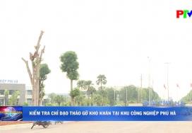 Kiểm tra chỉ đạo tháo gỡ khó khăn tại Khu công nghiệp Phú Hà