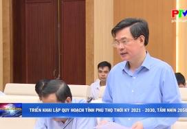 Triển khai lập quy hoạch tỉnh Phú Thọ thời kỳ 2021-2030, tầm nhìn 2050