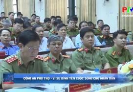 Công an Phú Thọ - Vì sự bình yên cho nhân dân