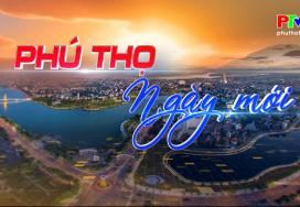Phú Thọ ngày mới ngày 18-5-2021