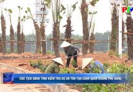 Chủ tịch UBND tỉnh kiểm tra dự án tôn tạo cảnh quan đường Phù Đổng